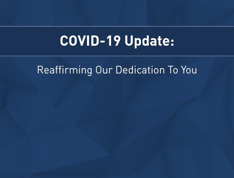 COVID-19 Update: Reaffirming Our Dedication To You